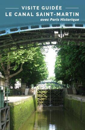 VISITE GUIDEE : LE CANAL SAINT-MARTIN AVEC PARIS HISTORIQUE
