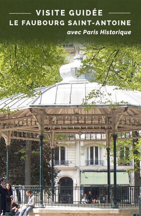VISITE GUIDEE : LE FAUBOURG SAINT-ANTOINE AVEC PARIS HISTORIQUE