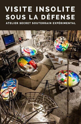 VISITE INSOLITE SOUS LA DEFENSE : ATELIER SECRET SOUTERRAIN EXPERIMENTAL