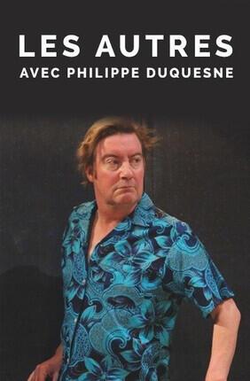 LES AUTRES AVEC PHILIPPE DUQUESNE (Theatre de l'Epee de Bois)