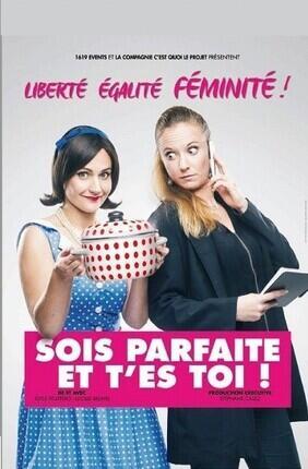 SOIS PARFAITE ET T'ES TOI ! Au Theatre de Jeanne