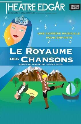 LE ROYAUME DES CHANSONS (Théâtre Edgar)