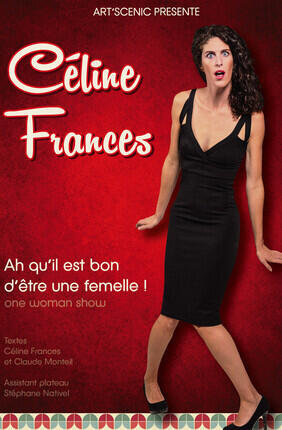 CELINE FRANCES DANS AH QU'IL EST BON D'ETRE UNE FEMELLE (Théâtre de Poche Graslin)