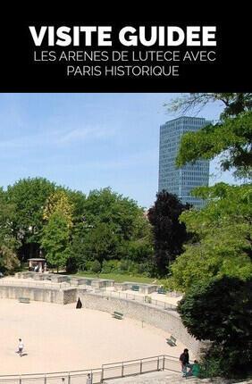 VISITE GUIDEE : LES ARENES DE LUTECE AVEC PARIS HISTORIQUE