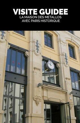 VISITE GUIDEE : LA MAISON DES METALLOS AVEC PARIS HISTORIQUE