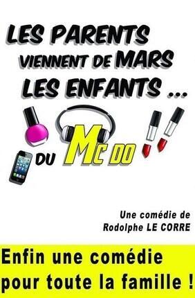 LES PARENTS VIENNENT DE MARS, LES ENFANTS DU MCDO A la Comedie La Rochelle