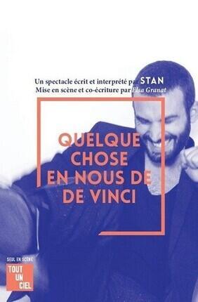 STAN DANS QUELQUE CHOSE EN NOUS DE DA VINCI (Toulon)