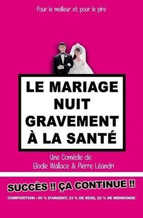 LE MARIAGE NUIT GRAVEMENT A LA SANTE (Theatre Bonne Garde)
