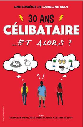 30 ANS, CELIBATAIRE, ET ALORS ? (Saint Etienne)