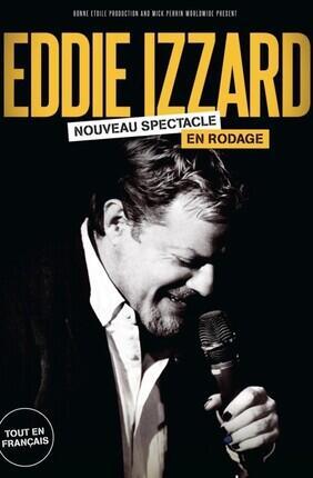 EDDIE IZZARD - NOUVEAU SPECTACLE EN RODAGE (Le Republique)