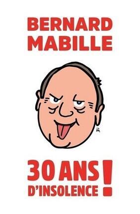 BERNARD MABILLE : 30 ANS D'INSOLENCE (Quimper)