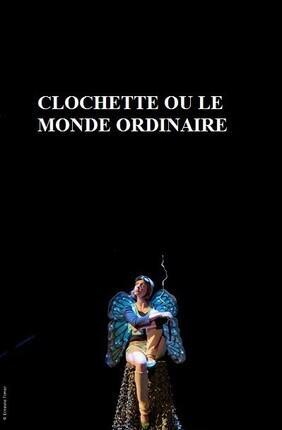 CLOCHETTE OU LE MONDE ORDINAIRE (Acte 2 Theatre)