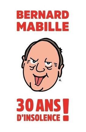 BERNARD MABILLE : 30 ANS D'INSOLENCE !  (Lorient)