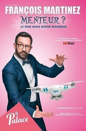 FRANCOIS MARTINEZ DANS MENTEUR ? - Le Palace Avignon