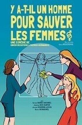 Y A-T-IL UN HOMME POUR SAUVER LES FEMMES ? (Comedie de Nice)