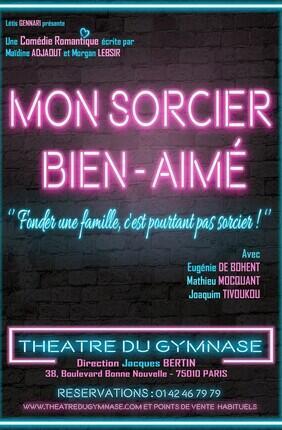 MON SORCIER BIEN-AIME - Theatre du Gymnase