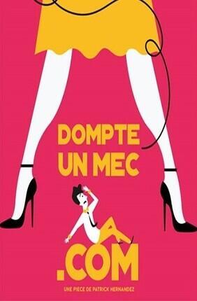 DOMPTE UN MEC.COM - Theatre de l'Ange