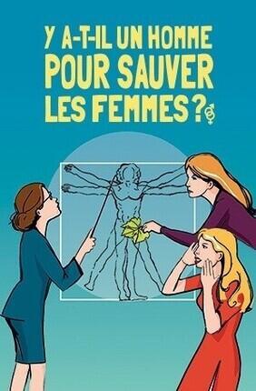 Y A-T-IL UN HOMME POUR SAUVER LES FEMMES ? - Theatre Le Paris