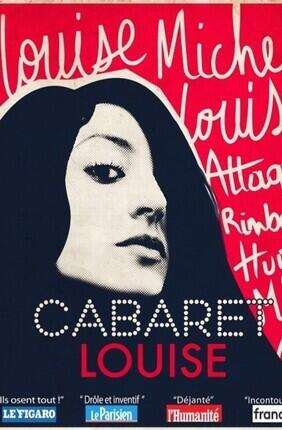 CABARET LOUISE , LOUISE MICHEL, LOUISE ATTAQUE, RIMBAUD, HUGO, JOHNNY, MAI 68...
