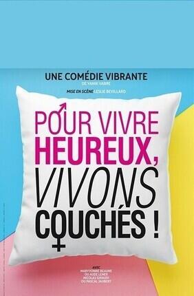 POUR VIVRE HEUREUX, VIVONS COUCHES ! (Le Theatre de Jeanne)