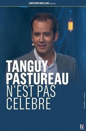 TANGUY PASTUREAU DANS TANGUY PASTUREAU N'EST PAS CELEBRE (La Compagnie du Cafe Theatre)