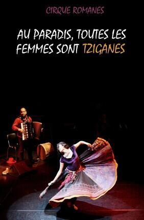 AU PARADIS TOUTES LES FEMMES SONT TZIGANES - CIRQUE ROMANES