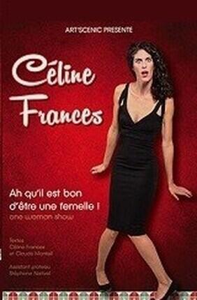 CELINE FRANCES DANS AH QU'IL EST BON D'ETRE UNE FEMELLE (St Etienne)
