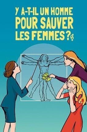 Y A-T-IL UN HOMME POUR SAUVER LES FEMMES ? AU THEATRE MONTORGUEIL