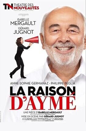 LA RAISON D'AYME AVEC GERARD JUGNOT ET ISABELLE MERGAULT (Opera Comedie)