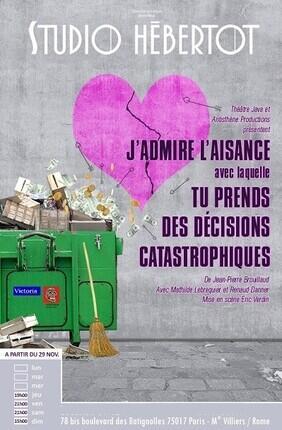 J'ADMIRE L'AISANCE AVEC LAQUELLE TU PRENDS DES DECISIONS CATASTROPHIQUES