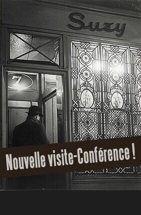 VISITE-CONFERENCE : MAISON CLOSE, LE 13 AVRIL 1946, FERMETURE DEFINITIVE DES BORDELS EN FRANCE