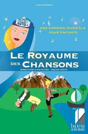 LE ROYAUME DES CHANSONS (Theatre de Dix Heures)