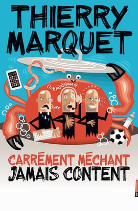 THIERRY MARQUET DANS CARREMENT MECHANT JAMAIS CONTENT (Versailles)
