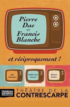 PIERRE DAC ET FRANCIS BLANCHE ET RECIPROQUEMENT