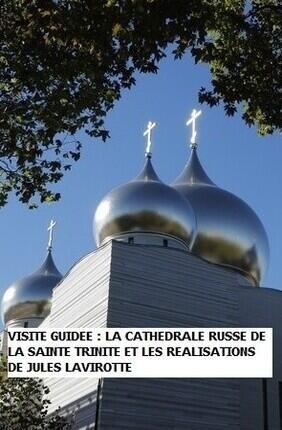 VISITE GUIDEE : LA CATHEDRALE RUSSE DE LA SAINTE TRINITE ET LES CHEFS-D'OEUVRE DE JULES LAVIROTTE AVEC MICHEL LHERITIER