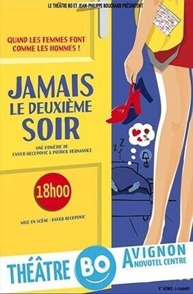 JAMAIS LE DEUXIEME SOIR Au BO Avignon