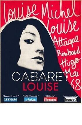 CABARET LOUISE LOUISE MICHEL, LOUISE ATTAQUE, RIMBAUD, HUGO, JOHNNY, MAI 68