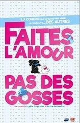FAITES L'AMOUR...PAS DES GOSSES