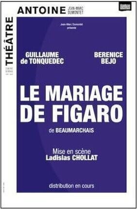 LE MARIAGE DE FIGARO AU THEATRE ANTOINE AVEC GUILLAUME DE TONQUEDEC ET BERENICE BEJO