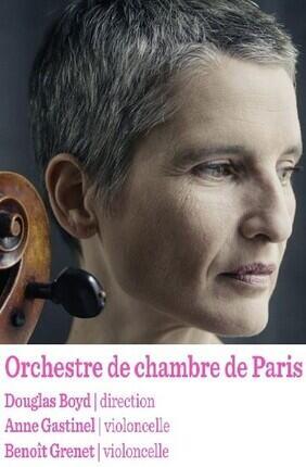 ORCHESTRE DE CHAMBRE DE PARIS DIRECTION DE DOUGLAS BOYD, ANNE GASTINEL ET BENOIT GRENET AU VIOLONCELLE