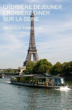 CROISIERE DEJEUNER / DINER SUR LA SEINE - BATEAUX PARISIENS