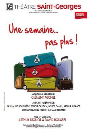 UNE SEMAINE...PAS PLUS ! (Théâtre Saint Georges)