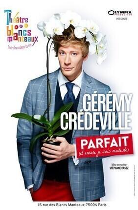 GEREMY CREDEVILLE DANS PARFAIT (ET ENCORE JE SUIS MODESTE)