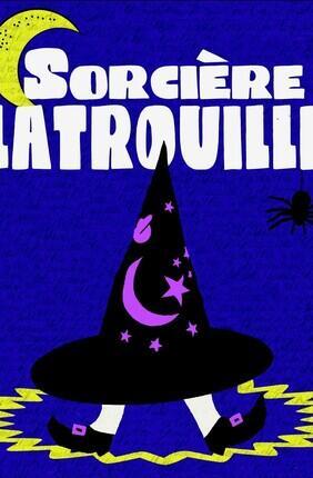 SORCIERE LATROUILLE (A la Folie Théâtre)