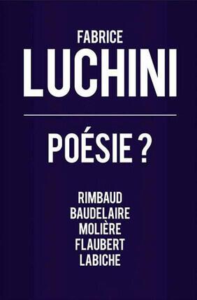 FABRICE LUCHINI - POESIES ? (Theatre Montparnasse)
