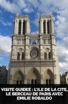 VISITE GUIDEE : L'ILE DE LA CITE, LE BERCEAU DE PARIS AVEC EMILIE ROBALDO