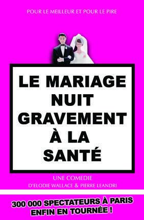 LE MARIAGE NUIT GRAVEMENT A LA SANTE (Comédie Odéon)