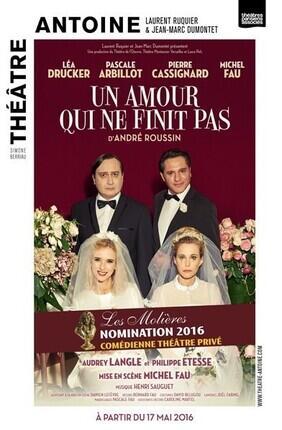 UN AMOUR QUI NE FINIT PAS AVEC MICHEL FAU, LEA DRUCKER ET PASCALE ARBILLOT (Théâtre Antoine)