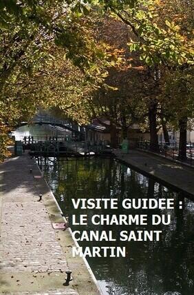 VISITE GUIDEE : LE CHARME DU CANAL SAINT MARTIN PAR EVREMOND BAC