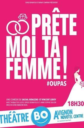 PRETE MOI TA FEMME (Theatre BO Avignon)